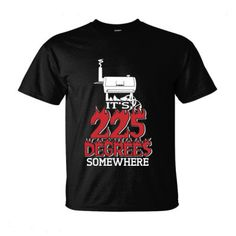 681fea6a29a Barbecue T Shirts · It s 225 Degrees Somewhere Business Shirts