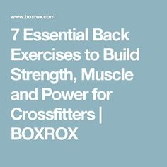 7 Essential Back Exercises to Build Strength, Muscle and Power for Crossfitters | BOXROX