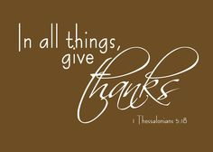 In all things, give thanks.