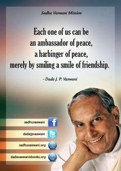 Each one of us can be an ambassador of peace, a harbinger of peace, merely by smiling a smile of  friendship. -Dada J.P Vaswani #dadajpvaswani #quotes