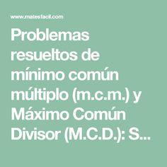 Problemas resueltos de mínimo común múltiplo (m.c.m.) y Máximo Común Divisor (M.C.D.): Secundaria