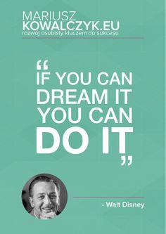 """Gdy brakuje Ci wiary w swoje możliwości, PAMIĘTAJ!  """"Jeśli potrafisz o tym marzyć, to potrafisz to osiągnąć"""" - Walt Disney"""