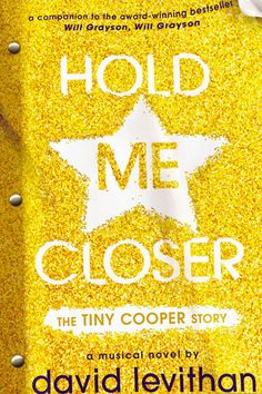 Hold Me Closer: The Tiny Cooper Story by David Levithan (read Will Grayson, Will Grayson first)