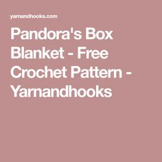 Pandora's Box Blanket - Free Crochet Pattern - Yarnandhooks