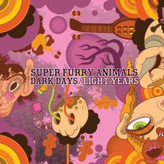 Super Furry Animals - Dark Days / Light Years