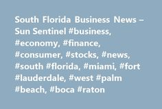 South Florida Business News – Sun Sentinel #business, #economy, #finance, #consumer, #stocks, #news, #south #florida, #miami, #fort #lauderdale, #west #palm #beach, #boca #raton http://washington.nef2.com/south-florida-business-news-sun-sentinel-business-economy-finance-consumer-stocks-news-south-florida-miami-fort-lauderdale-west-palm-beach-boca-raton/  # Business Located on the beautiful Sunset Islands off Miami Beach, the well-known estate at 2555 Lake Ave. was recently listed for $19.9…