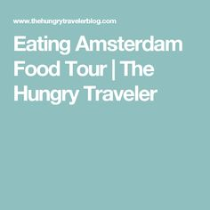 Eating Amsterdam Food Tour | The Hungry Traveler