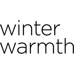 Winter Warmth ❤ liked on Polyvore featuring text, winter, words, quotes, winter text, phrase and saying