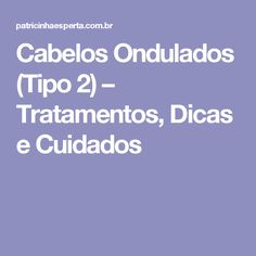 Cabelos Ondulados (Tipo 2) – Tratamentos, Dicas e Cuidados