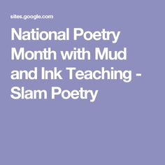 National Poetry Month with Mud and Ink Teaching - Slam Poetry