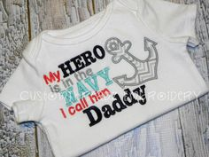 My Hero is in the NAVY, I call him DADDY: Nautical theme, chevron applique anchor, Onesie or T-Shirt