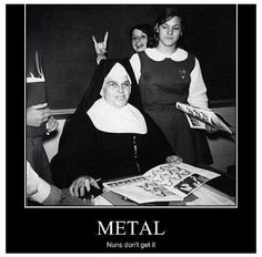 "As the King would say....""nuns have no fun""!!!"