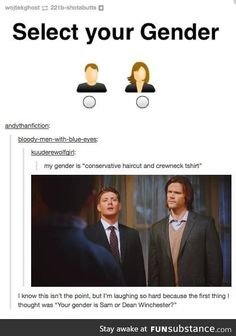 Your gender is Dean or Sam Winchester