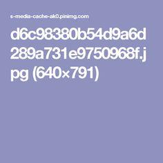 d6c98380b54d9a6d289a731e9750968f.jpg (640×791)