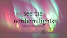 I wanna see the northern lights