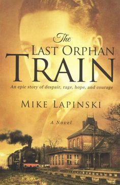 The Last Orphan Train: An Epic Story of Despair, Rage, Hope, and Courage