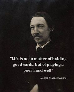 Life is not a matter of holding good cards, but of playing a poor hand well. -Robert Louis Stevenson #calstrength #throwback #motivation