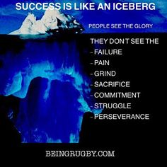 When you look at a successful rugby player you only see the glory, trophies and the good things. What you don't see is all the years of failure, perseverance, injuries, pain, sacrifice and grind!