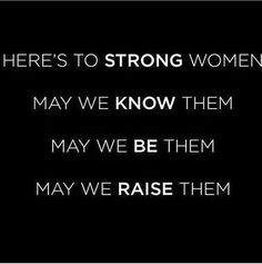 I was raised by a strong woman and I in turn raised 2 strong daughters. I am so very proud of them. #wordstoliveby