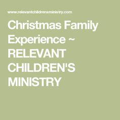 Christmas Family Experience ~ RELEVANT CHILDREN'S MINISTRY