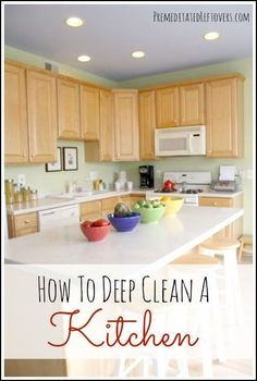How To Deep Clean A Kitchen - Whether you are doing your spring cleaning or preparing your home for company these tips will help you deep clean your kitchen.