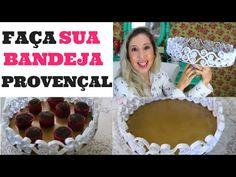 DICAS PARA FESTA - D.I.Y BANDEJA PROVENÇAL   #2   SILMARA GUIMARÃES   VITRINE EM PAUTA - YouTube