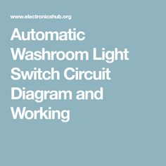Automatic Washroom Light Switch Circuit Diagram and Working