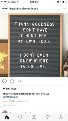 Thank goodness I don't have to hunt for my own food. I don't even know where tacos live.