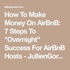 """How To Make Money On AirBnB: 7 Steps To """"Overnight"""" Success For AirBnB Hosts - JullienGordon.com"""