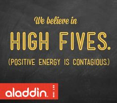We believe in high fives. (Positive energy is contagious.)