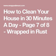 How to Clean Your House in 30 Minutes A Day - Page 7 of 8 - Wrapped in Rust