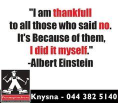 """I am thankful to all those who said no. Sunday Motivation, Knysna, Who Said, Albert Einstein, Thankful, Calm, Sayings, Lyrics, Quotations"