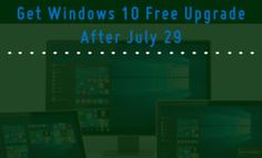 How to Get Free Windows 10 Upgrade After July 29