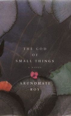 The God of Small Things by Arundhati Roy   Read half of it once, but didn't understand.  Need to read it again.