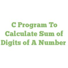 C Program To Calculate Sum of Digits of A Number
