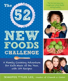 The 52 New Foods Challenge: A Family Cooking Adventure for Each Week of the Year, with 150 Recipes: Jennifer Tyler Lee #Books #HealthyEating #FamilyCooking