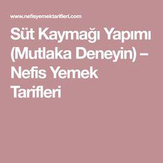 Süt Kaymağı Yapımı (Mutlaka Deneyin) – Nefis Yemek Tarifleri Turkish Recipes, Kefir, Yogurt, Food And Drink, Desserts, Foods, Crafts, Amigurumi, Lettuce Recipes
