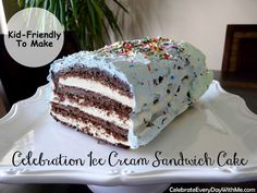 Celebrate Every Day With Me: Celebration Ice Cream Sandwich Cake