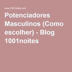 Potenciadores Masculinos (Como escolher) - Blog 1001noites