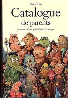 CATALOGUE DES PARENTS POUR LES ENFANTS QUI VEULENT EN CHANGER de Claude Ponti (l'école des loisirs). Derechos disponibles: español, català, galego, euskera, português Jean Piaget, Claude Ponti, Silent Book, Cognates, Forever Book, Parents, Film Music Books, Play To Learn, Teaching Materials