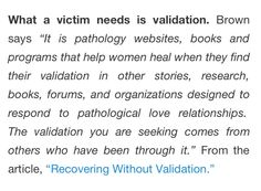 """What the victim need is validation. This is so true.  I am thankful to learn about others who """"get it"""" and that I'm not going crazy. I can finally move on and heal."""