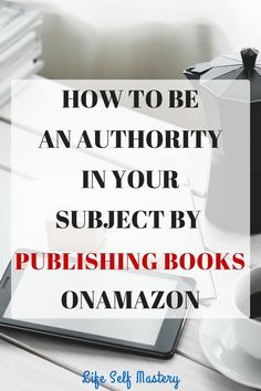 How to be an authority in your subject by publishing books on amazon