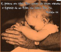 E, porque sois filhos, Deus enviou aos vossos corações o Espírito de seu Filho, que clama: Aba, Pai.  Gálatas 4:6