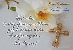 ♡ Cada día le doy gracias a Dios por haberme dado el mejor regalo... ¡tu Amor!