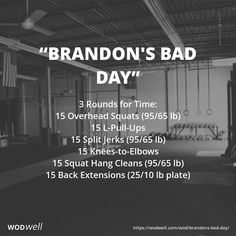 """""""Brandon's Bad Day"""" WOD - 3 Rounds for Time: 15 Overhead Squats (95/65 lb); 15 L-Pull-Ups; 15 Split Jerks (95/65 lb); 15 Knees-to-Elbows; 15 Squat Hang Cleans (95/65 lb); 15 Back Extensions (25/10 lb plate)"""
