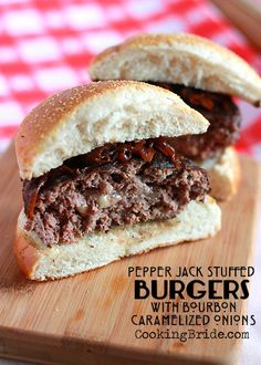 Pepper Jack Stuffed Burgers with Bourbon Caramelized Onions