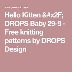 Hello Kitten / DROPS Baby 29-9 - Free knitting patterns by DROPS Design