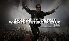 wisdom from the Picture from the I'm so glad this band has continued to exist this long! Bono Quotes, Wisdom Quotes, Good Music, My Music, U2 Lyrics, U2 Songs, French Twist Updo, Paul Hewson, Larry Mullen Jr