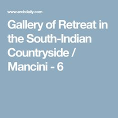 Gallery of Retreat in the South-Indian Countryside / Mancini - 6