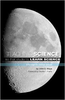 Teaching Science so That Students Learn Science: John D. Mays: 9780615335995: Amazon.com: Books